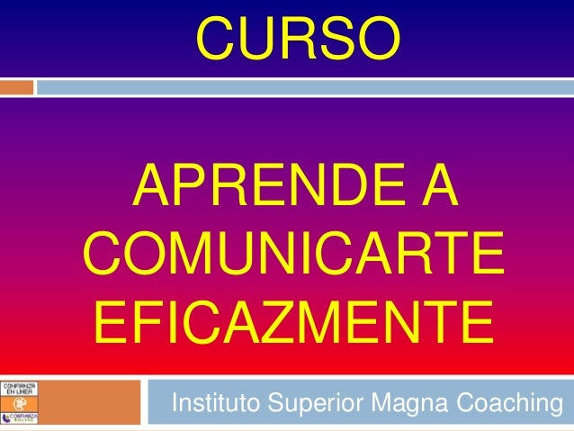 CURSO APRENDE ACOMUNICARTEEFICAZMENTE  Instituto Superior Magna Coaching