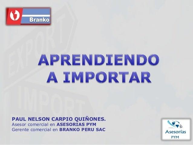 PAUL NELSON CARPIO QUIÑONES. Asesor comercial en ASESORIAS PYM Gerente comercial en BRANKO PERU SAC