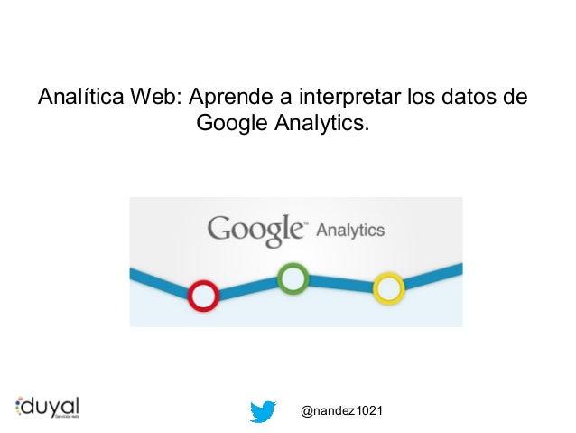 Analítica Web: Aprende a interpretar los datos de Google Analytics.  @nandez1021