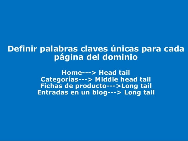 Isabel Romero– @enredaporlared Definir palabras claves únicas para cada página del dominio Home---> Head tail Categorías--...