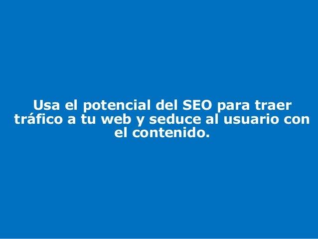 Isabel Romero– @enredaporlared Usa el potencial del SEO para traer tráfico a tu web y seduce al usuario con el contenido.