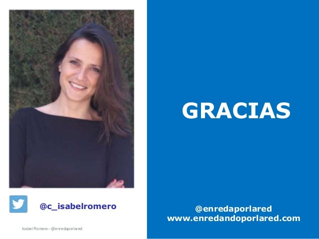 Isabel Romero– @enredaporlared GRACIAS @enredaporlared www.enredandoporlared.com @c_isabelromero