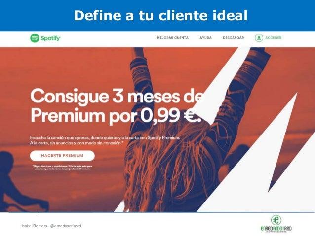 Isabel Romero– @enredaporlared Define a tu cliente ideal http://helloflo.com/