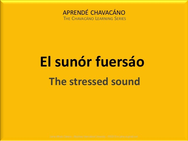 APRENDÉ CHAVACÁNO THE CHAVACÁNO LEARNING SERIES Jaime Alfredo Cabrera – Albukhary International University – 6/9/2013 mr.j...