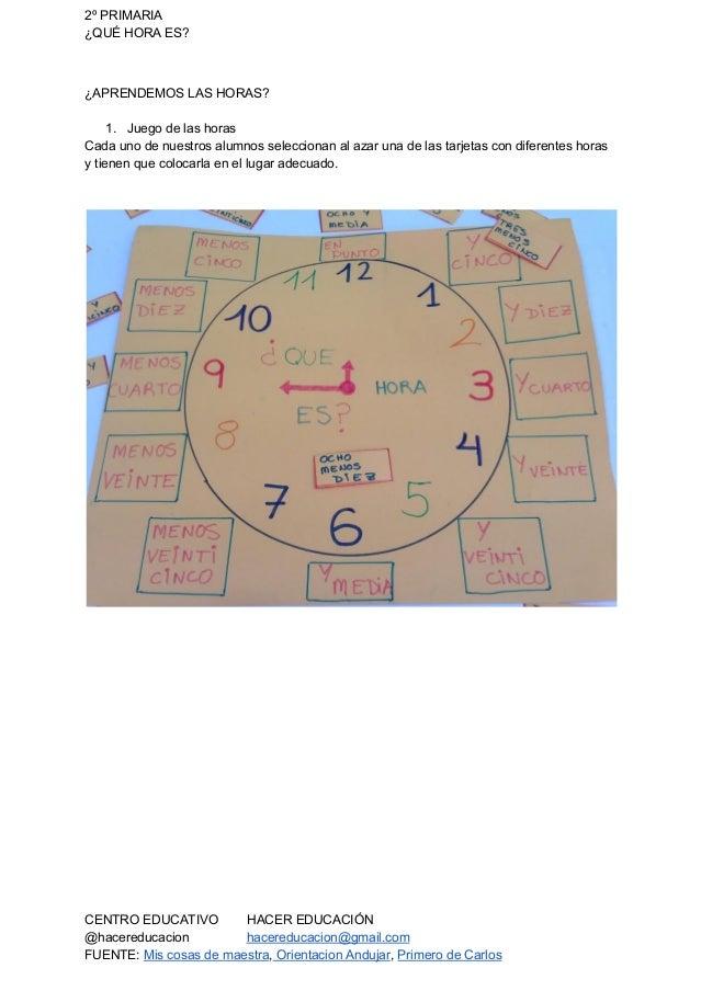 2º PRIMARIA ¿QUÉ HORA ES? ¿APRENDEMOS LAS HORAS? 1. Juego de las horas Cada uno de nuestros alumnos seleccionan al azar un...