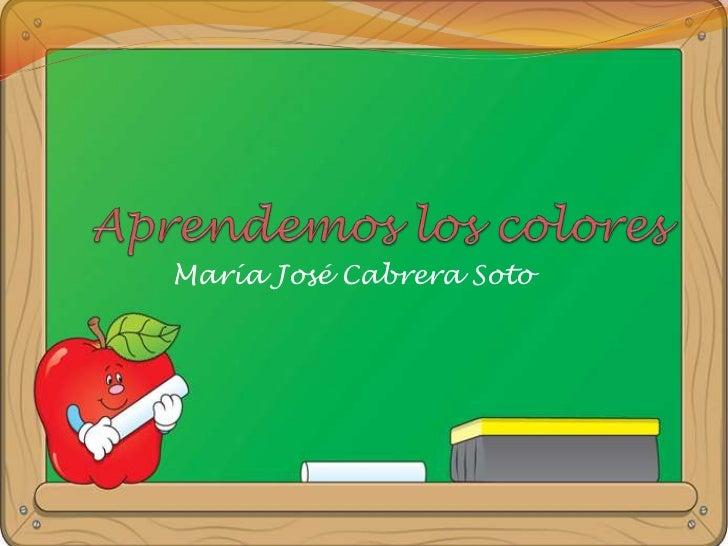 Aprendemos los colores<br />María José Cabrera Soto<br />