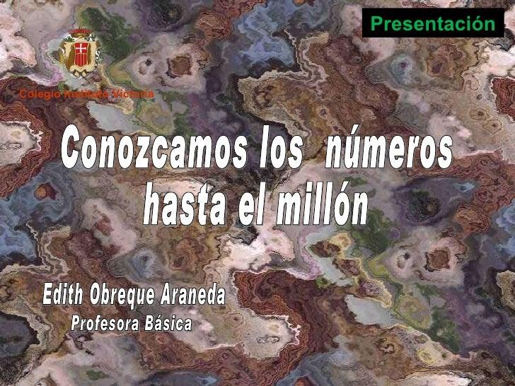 Profesora Básica Edith Obreque Araneda Conozcamos los  números hasta el millón Colegio Instituto Victoria Presentación