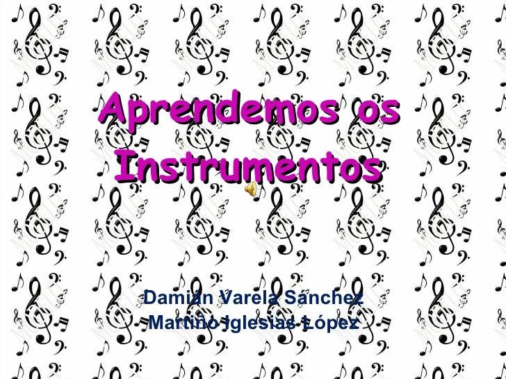 Aprendemos  os Instrumentos Damián Varela Sánchez . Martiño  Iglesias López .