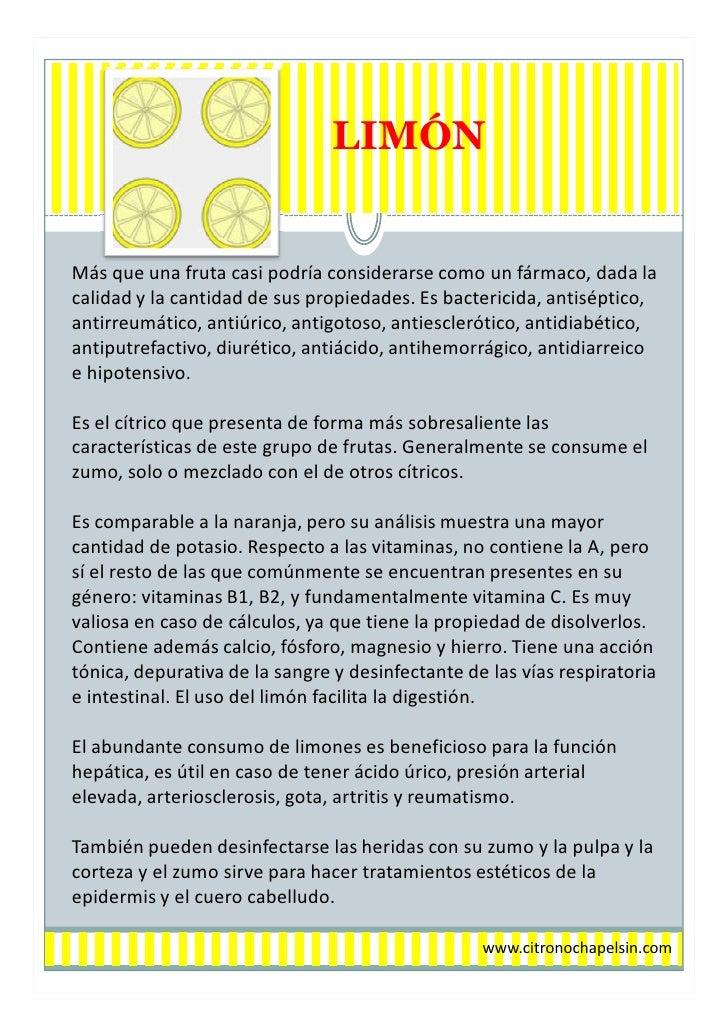 LIMÓNMás que una fruta casi podría considerarse como un fármaco, dada lacalidad y la cantidad de sus propiedades. Es bacte...