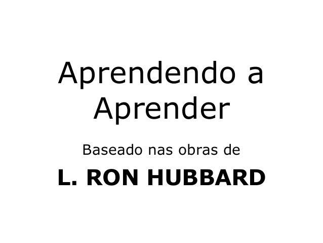 Aprendendo a Aprender Baseado nas obras de L. RON HUBBARD