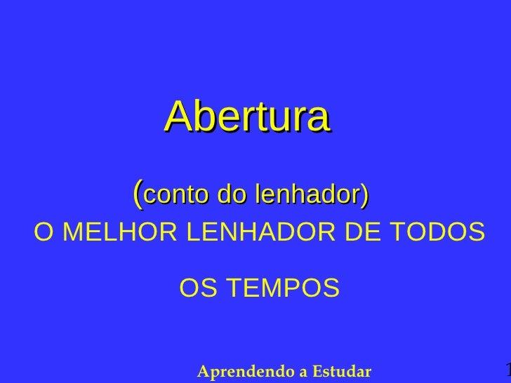 Abertura  ( conto do lenhador)   O MELHOR LENHADOR DE TODOS OS TEMPOS