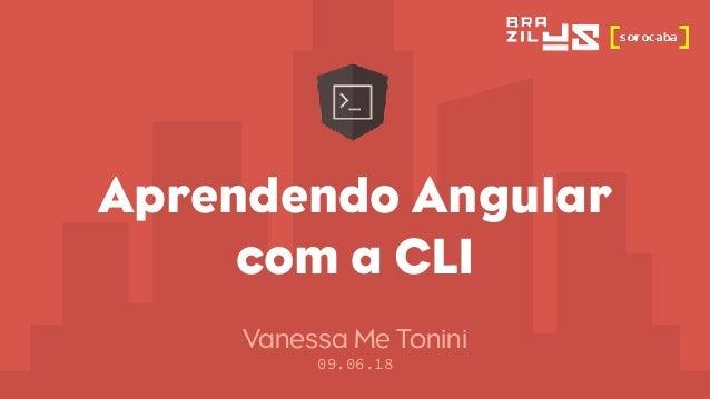 Aprendendo Angular com a CLI Vanessa Me Tonini 09.06.18