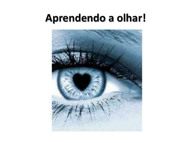 Aprendendo a olhar!                      1