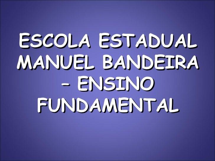 ESCOLA ESTADUAL MANUEL BANDEIRA – ENSINO FUNDAMENTAL