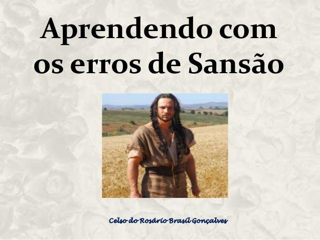 Aprendendo com os erros de Sansão  Celso do Rosário Brasil Gonçalves