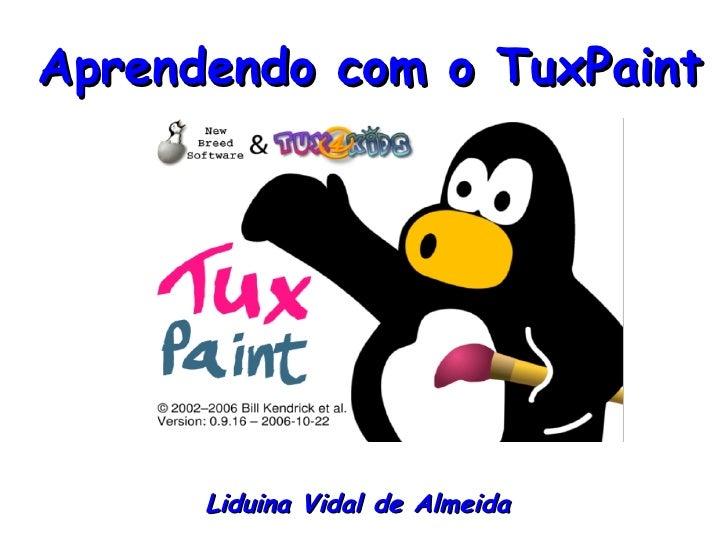 Aprendendo com o TuxPaint      Liduina Vidal de Almeida