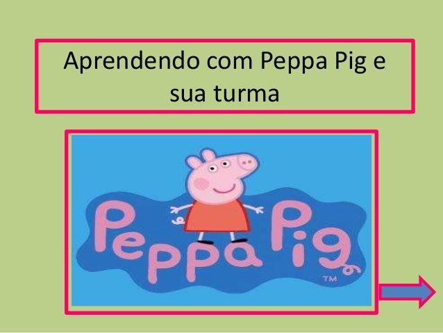 Aprendendo com Peppa Pig e sua turma