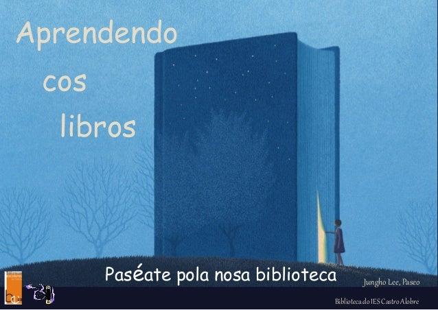 Jungho Lee, Paseo Aprendendo cos libros Paséate pola nosa biblioteca Biblioteca do IES Castro Alobre