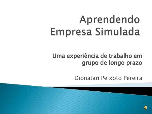 Uma experiência de trabalho em         grupo de longo prazo       Dionatan Peixoto Pereira