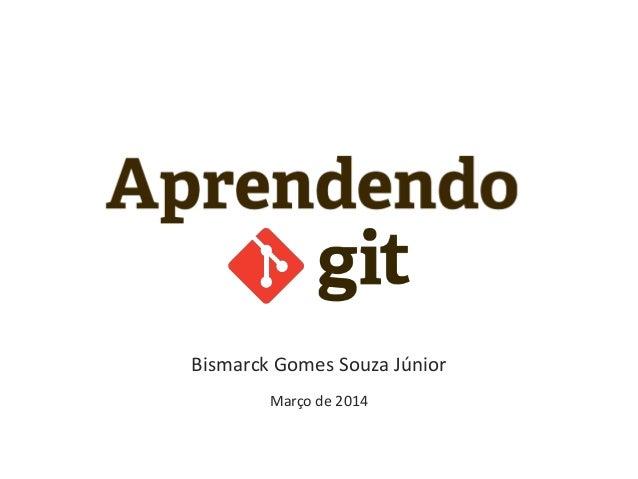 Bismarck Gomes Souza Júnior Março de 2014
