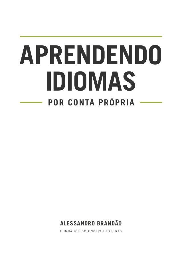 APRENDENDOIDIOMASPOR CONTA PRÓPRIAALESSANDRO BRANDÃOFUNDADOR DO ENGLISH EXPERTS