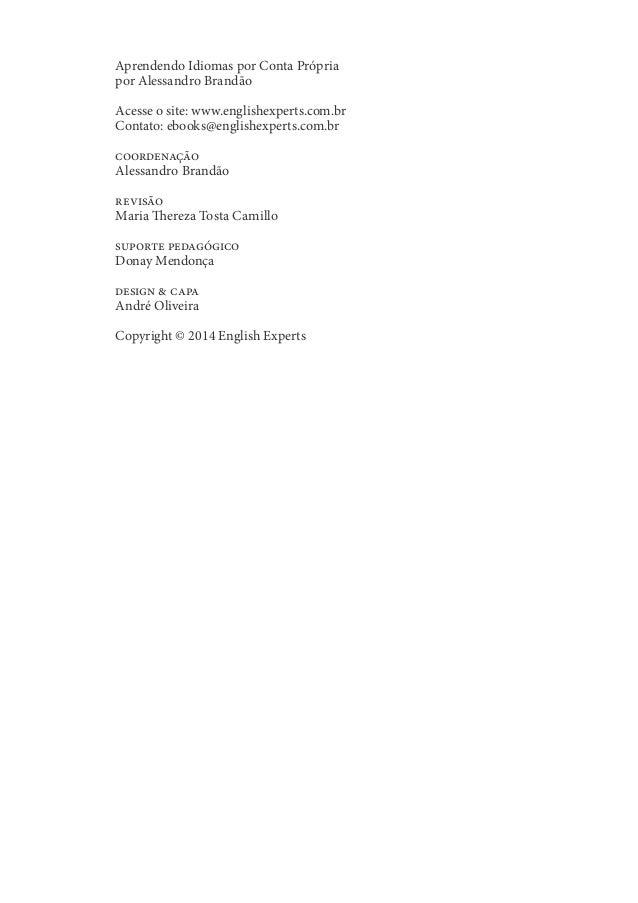 Aprendendo Idiomas por Conta Própria  por Alessandro Brandão  Acesse o site: www.englishexperts.com.br  Contato: ebooks@en...