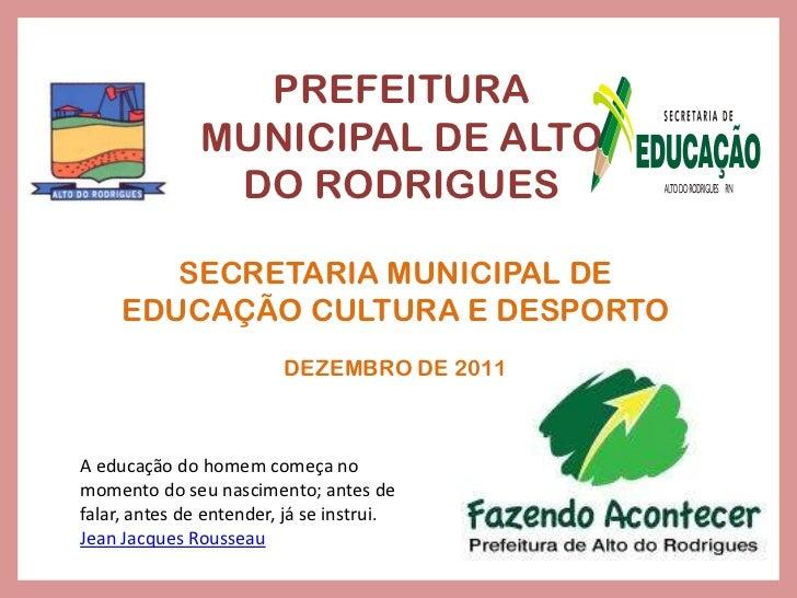 PREFEITURA               MUNICIPAL DE ALTO                DO RODRIGUES        SECRETARIA MUNICIPAL DE     EDUCAÇÃO CULTURA...