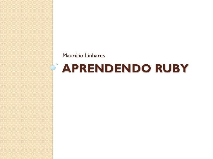 Maurício LinharesAPRENDENDO RUBY