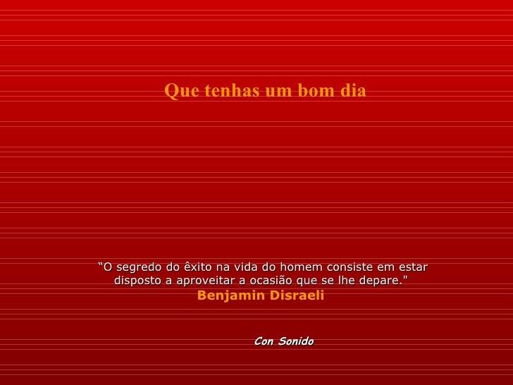 """"""" O segredo do êxito na vida do homem consiste em estar disposto a aproveitar a ocasião que se lhe depare.""""  Benjamin..."""