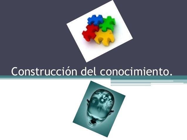 Construcción del conocimiento.