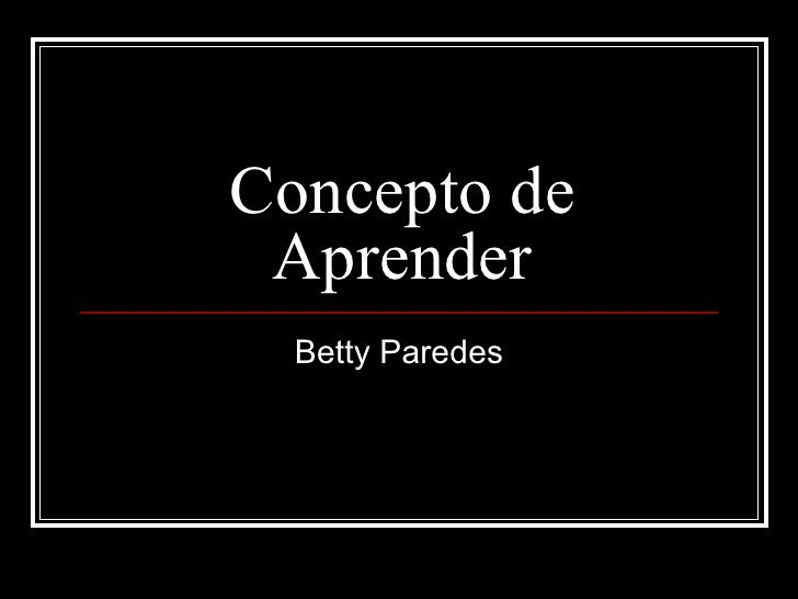 Concepto de Aprender Betty Paredes