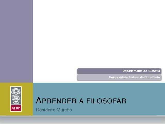 Departamento de Filosofia                 Universidade Federal de Ouro PretoA PRENDER A FILOSOFAR