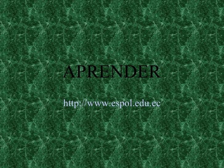 APRENDER http :// www.espol.edu.ec