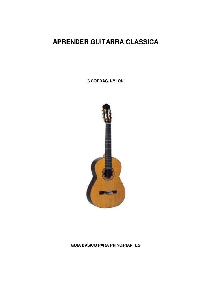APRENDER GUITARRA CLÁSSICA           6 CORDAS, NYLON    GUIA BÁSICO PARA PRINCIPIANTES
