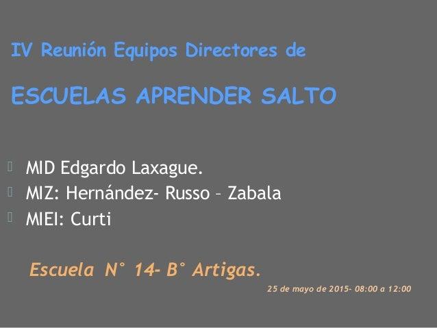 ⦿ MID Edgardo Laxague. ⦿ MIZ: Hernández- Russo – Zabala ⦿ MIEI: Curti Escuela N° 14- B° Artigas. 25 de mayo de 2015- 08:00...