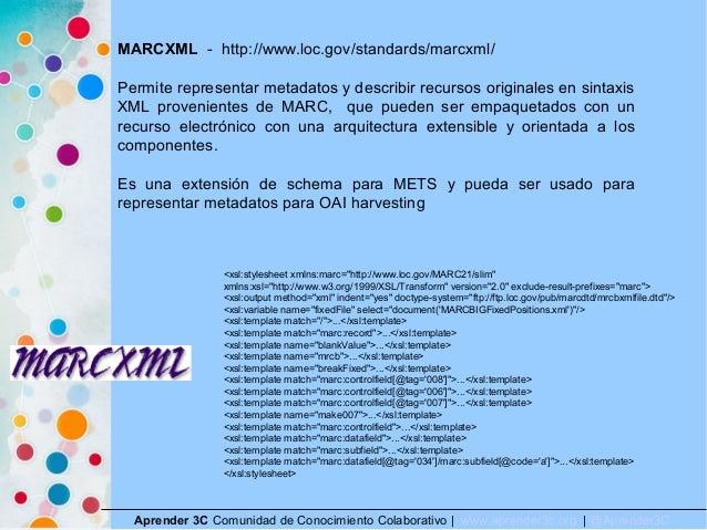 Aprender 3C Comunidad de Conocimiento Colaborativo   www.aprender3c.org   @Aprender3C MARCXML - http://www.loc.gov/standar...