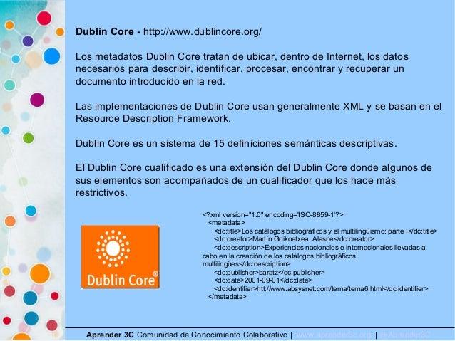 Aprender 3C Comunidad de Conocimiento Colaborativo   www.aprender3c.org   @Aprender3C Dublin Core - http://www.dublincore....