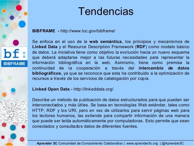 Tendencias Aprender 3C Comunidad de Conocimiento Colaborativo   www.aprender3c.org   @Aprender3C BIBFRAME - http://www.loc...