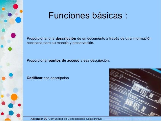 Funciones básicas : Aprender 3C Comunidad de Conocimiento Colaborativo   www.aprender3c.org   @Aprender3C Proporcionar una...