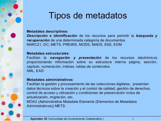 Tipos de metadatos Aprender 3C Comunidad de Conocimiento Colaborativo   www.aprender3c.org   @Aprender3C Metadatos descrip...