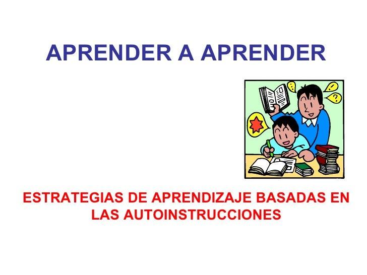 APRENDER A APRENDERESTRATEGIAS DE APRENDIZAJE BASADAS EN       LAS AUTOINSTRUCCIONES