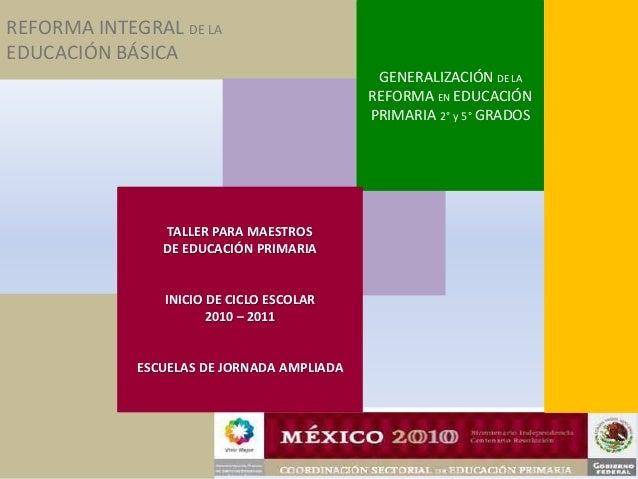 REFORMA INTEGRAL DE LA EDUCACIÓN BÁSICA GENERALIZACIÓN DE LA REFORMA EN EDUCACIÓN PRIMARIA 2° y 5° GRADOS TALLER PARA MAES...