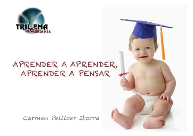 Carmen Pellicer Iborra APRENDER A APRENDER, APRENDER A PENSAR