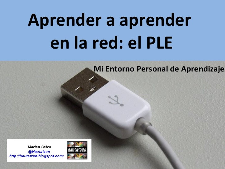 Aprender a aprender  en la red: el PLE Mi Entorno Personal de Aprendizaje Marian Calvo  @Hautatzen http://hautatzen.blogsp...