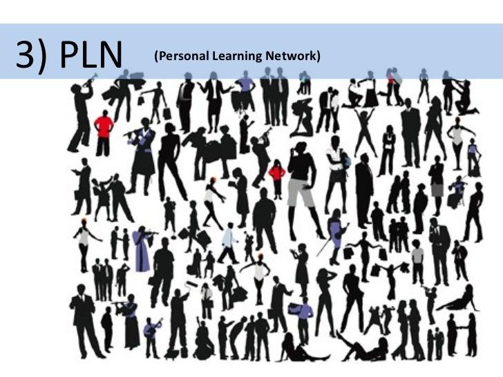 3) PLN  (Personal Learning Network)
