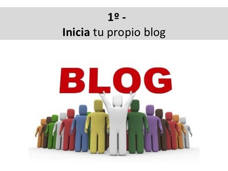 1º -  Inicia tu propio blog