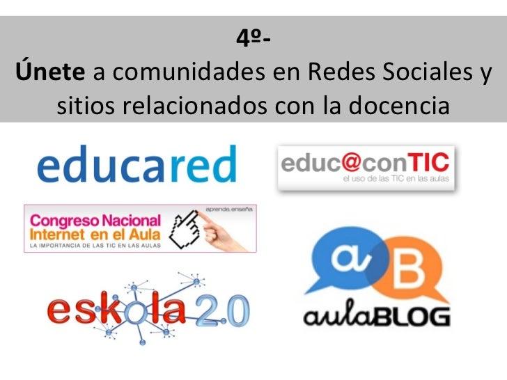 4º- Únete a comunidades en Redes Sociales y sitios relacionados con la docencia