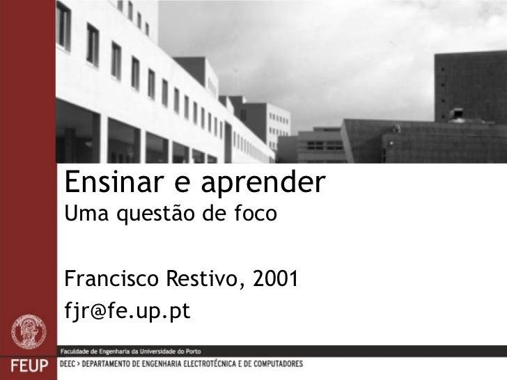 Ensinar e aprender Uma questão de foco Francisco Restivo, 2001 [email_address]