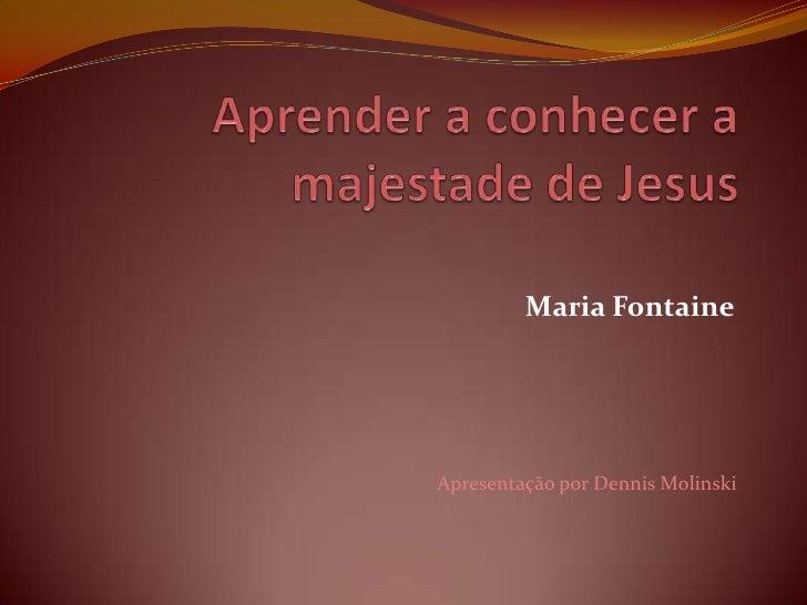 Maria FontaineApresentação por Dennis Molinski