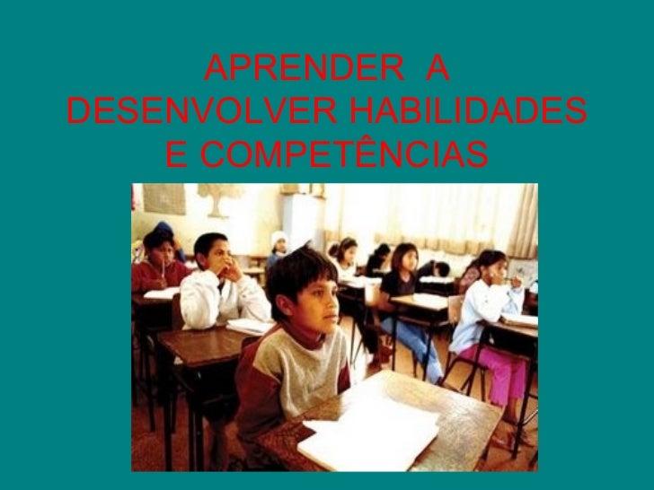 Aprender a desenvolver habilidades e competências